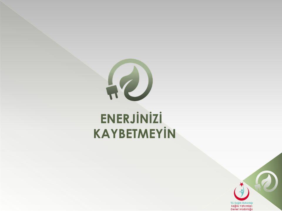 ENERJİNİZİ KAYBETMEYİN Sağlık Yatırımları Genel Müdürlüğü