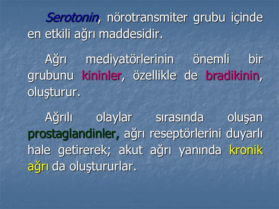 Serotonin, nörotransmiter grubu içinde en etkili ağrı maddesidir.