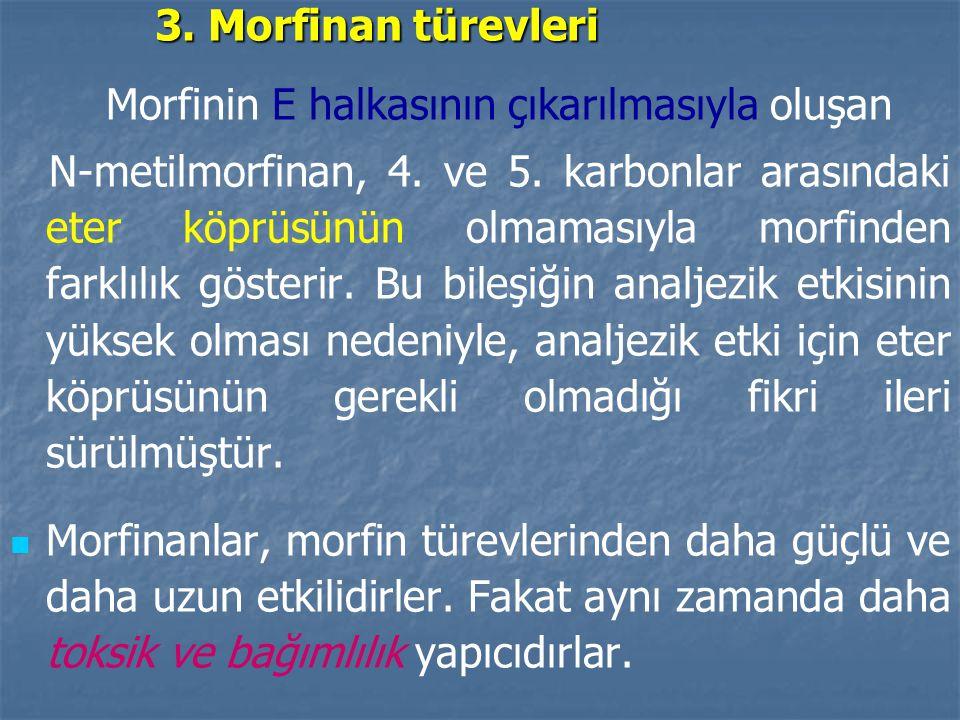 3.Morfinan türevleri Morfinin E halkasının çıkarılmasıyla oluşan N-metilmorfinan, 4.