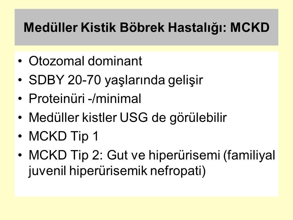 Medüller Kistik Böbrek Hastalığı: MCKD Otozomal dominant SDBY 20-70 yaşlarında gelişir Proteinüri -/minimal Medüller kistler USG de görülebilir MCKD T