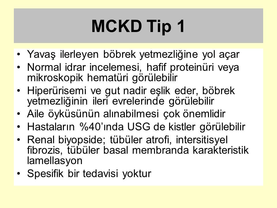 MCKD Tip 1 Yavaş ilerleyen böbrek yetmezliğine yol açar Normal idrar incelemesi, hafif proteinüri veya mikroskopik hematüri görülebilir Hiperürisemi v