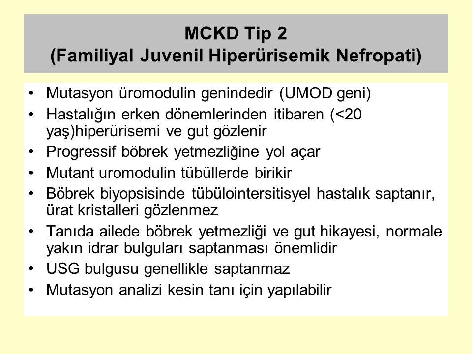 MCKD Tip 2 (Familiyal Juvenil Hiperürisemik Nefropati) Mutasyon üromodulin genindedir (UMOD geni) Hastalığın erken dönemlerinden itibaren (<20 yaş)hip