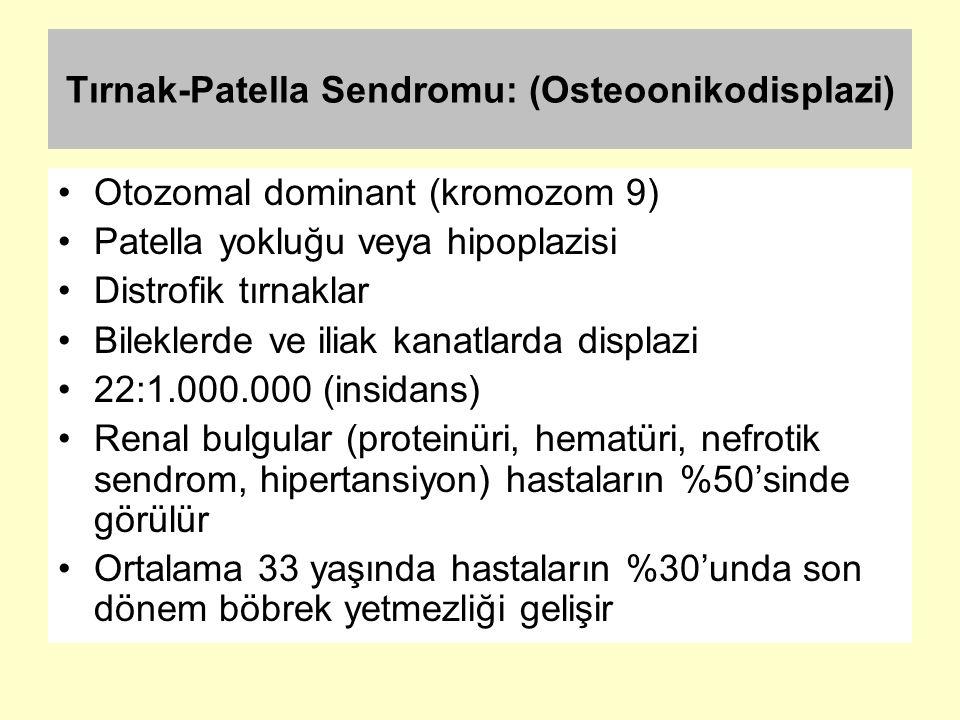 Tırnak-Patella Sendromu: (Osteoonikodisplazi) Otozomal dominant (kromozom 9) Patella yokluğu veya hipoplazisi Distrofik tırnaklar Bileklerde ve iliak