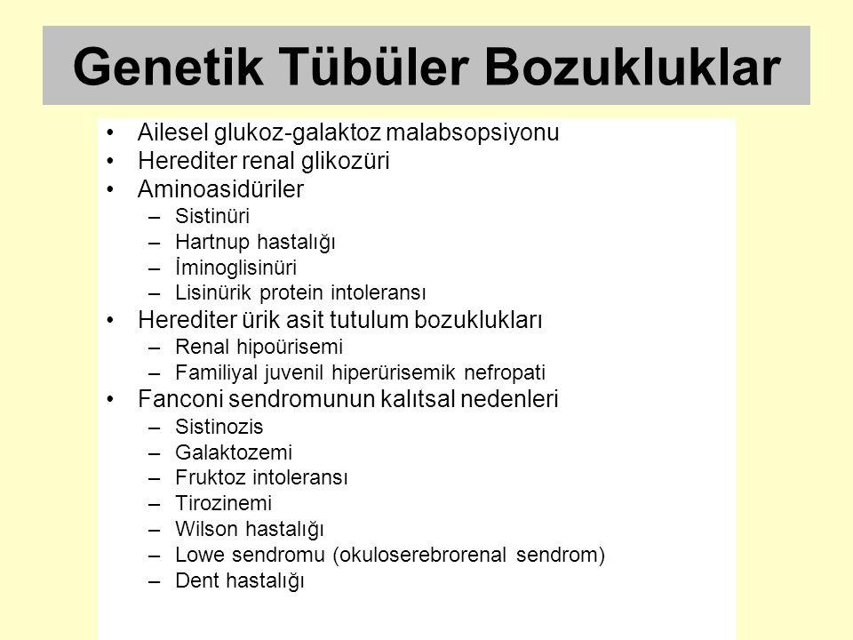 Genetik Tübüler Bozukluklar Ailesel glukoz-galaktoz malabsopsiyonu Herediter renal glikozüri Aminoasidüriler –Sistinüri –Hartnup hastalığı –İminoglisi
