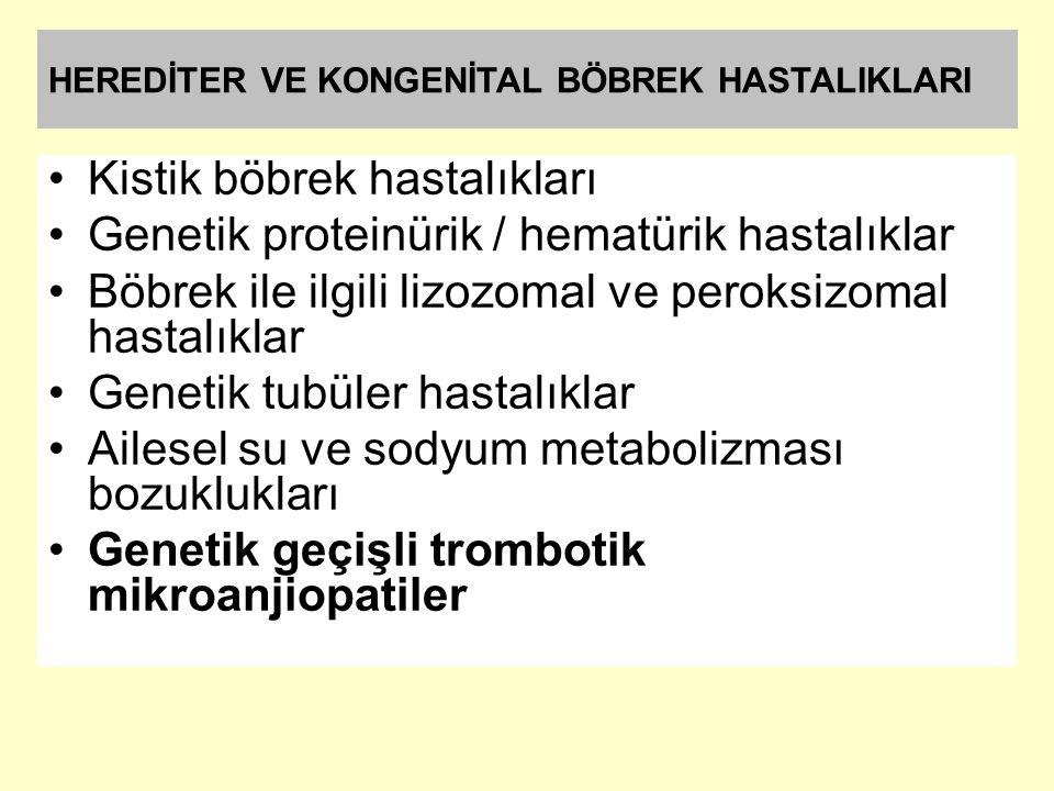 Kistik böbrek hastalıkları Genetik proteinürik / hematürik hastalıklar Böbrek ile ilgili lizozomal ve peroksizomal hastalıklar Genetik tubüler hastalı