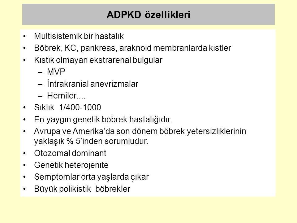 ADPKD özellikleri Multisistemik bir hastalık Böbrek, KC, pankreas, araknoid membranlarda kistler Kistik olmayan ekstrarenal bulgular –MVP –İntrakrania