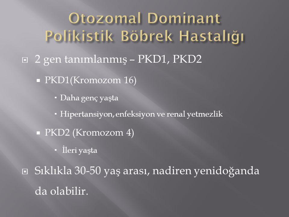  2 gen tanımlanmış – PKD1, PKD2  PKD1(Kromozom 16)  Daha genç yaşta  Hipertansiyon, enfeksiyon ve renal yetmezlik  PKD2 (Kromozom 4)  İleri yaşt