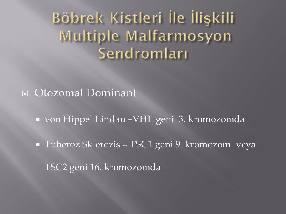  Otozomal Dominant  von Hippel Lindau –VHL geni 3. kromozomda  Tuberoz Sklerozis – TSC1 geni 9. kromozom veya TSC2 geni 16. kromozomda
