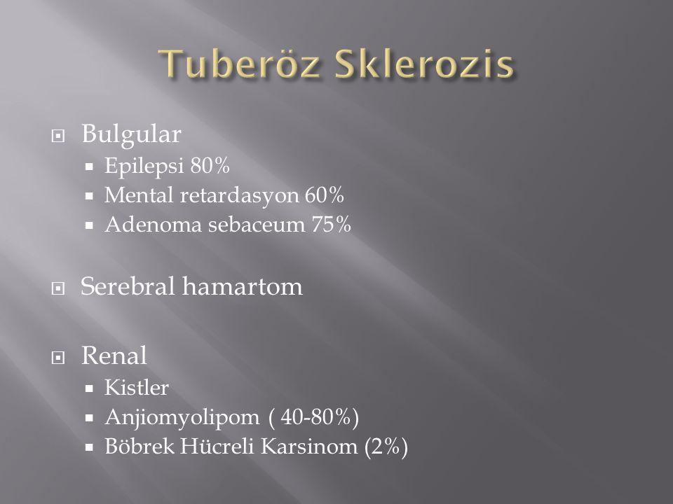  Bulgular  Epilepsi 80%  Mental retardasyon 60%  Adenoma sebaceum 75%  Serebral hamartom  Renal  Kistler  Anjiomyolipom ( 40-80%)  Böbrek Hücreli Karsinom (2%)