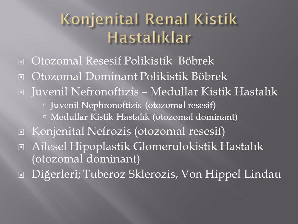  Otozomal Resesif Polikistik Böbrek  Otozomal Dominant Polikistik Böbrek  Juvenil Nefronoftizis – Medullar Kistik Hastalık  Juvenil Nephronoftizis (otozomal resesif)  Medullar Kistik Hastalık (otozomal dominant)  Konjenital Nefrozis (otozomal resesif)  Ailesel Hipoplastik Glomerulokistik Hastalık (otozomal dominant)  Diğerleri; Tuberoz Sklerozis, Von Hippel Lindau