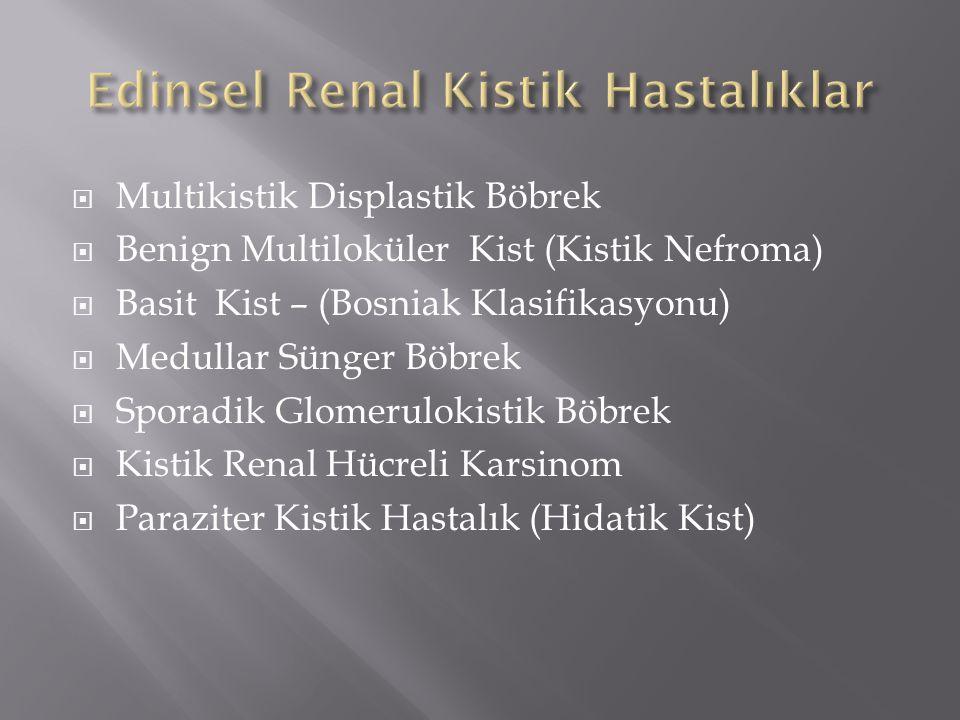 Multikistik Displastik Böbrek  Benign Multiloküler Kist (Kistik Nefroma)  Basit Kist – (Bosniak Klasifikasyonu)  Medullar Sünger Böbrek  Sporadi
