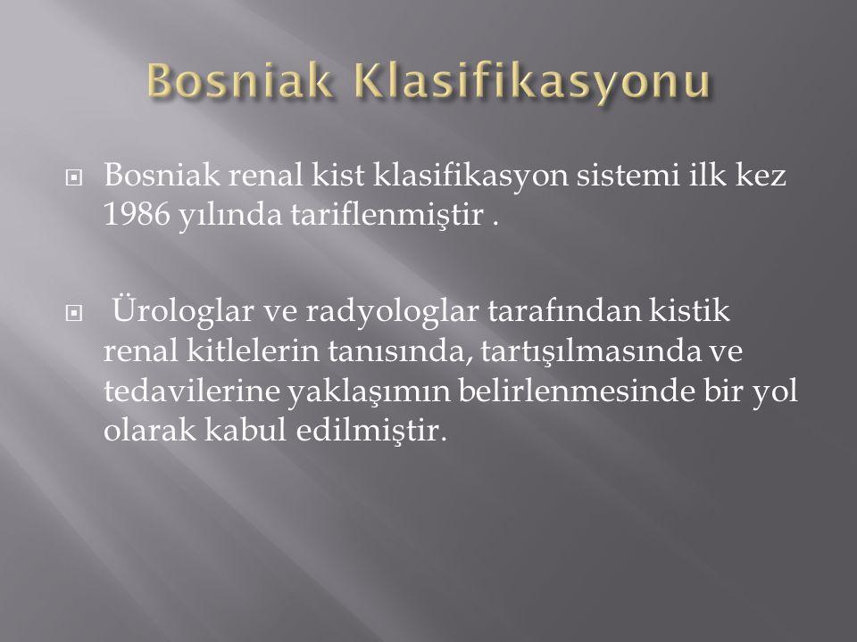  Bosniak renal kist klasifikasyon sistemi ilk kez 1986 yılında tariflenmiştir.  Ürologlar ve radyologlar tarafından kistik renal kitlelerin tanısınd