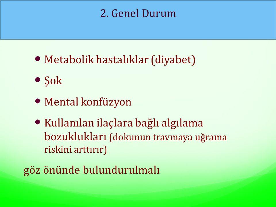 Metabolik hastalıklar (diyabet) Şok Mental konfüzyon Kullanılan ilaçlara bağlı algılama bozuklukları (dokunun travmaya uğrama riskini arttırır) göz ön