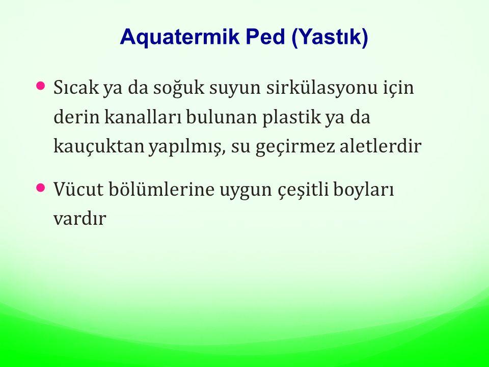 Aquatermik Ped (Yastık) Sıcak ya da soğuk suyun sirkülasyonu için derin kanalları bulunan plastik ya da kauçuktan yapılmış, su geçirmez aletlerdir Vücut bölümlerine uygun çeşitli boyları vardır