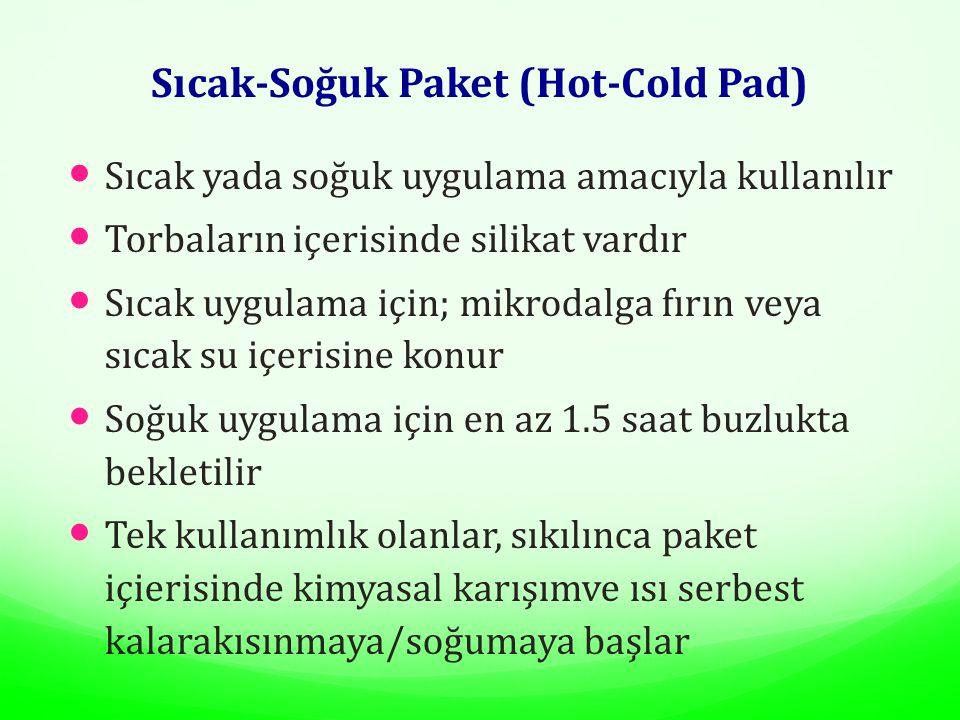 Sıcak-Soğuk Paket (Hot-Cold Pad) Sıcak yada soğuk uygulama amacıyla kullanılır Torbaların içerisinde silikat vardır Sıcak uygulama için; mikrodalga fırın veya sıcak su içerisine konur Soğuk uygulama için en az 1.5 saat buzlukta bekletilir Tek kullanımlık olanlar, sıkılınca paket içierisinde kimyasal karışımve ısı serbest kalarakısınmaya/soğumaya başlar