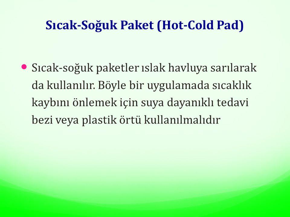 Sıcak-Soğuk Paket (Hot-Cold Pad) Sıcak-soğuk paketler ıslak havluya sarılarak da kullanılır. Böyle bir uygulamada sıcaklık kaybını önlemek için suya d