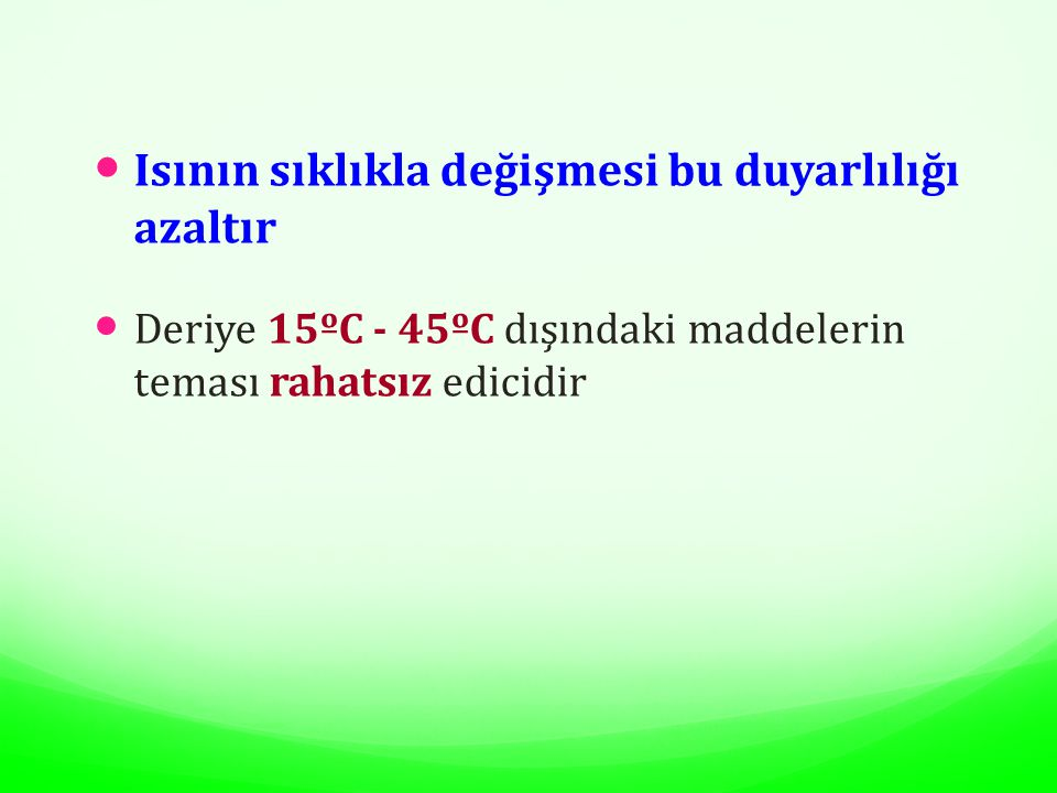 Sıcak ve Soğuğun Fizyolojik Etkileri Sıcak; Vazodilatasyon Kapiller permabilitede artma Hücre metabolizmasında artma Kaslarda gevşeme İnflamasyonu hızlandırma Soğuk; Vazokonstriksiyon Kapiller permabilitede azalma Hücre metabolizmasında azalma Kas spazmında azalma İnflamasyonu azaltma
