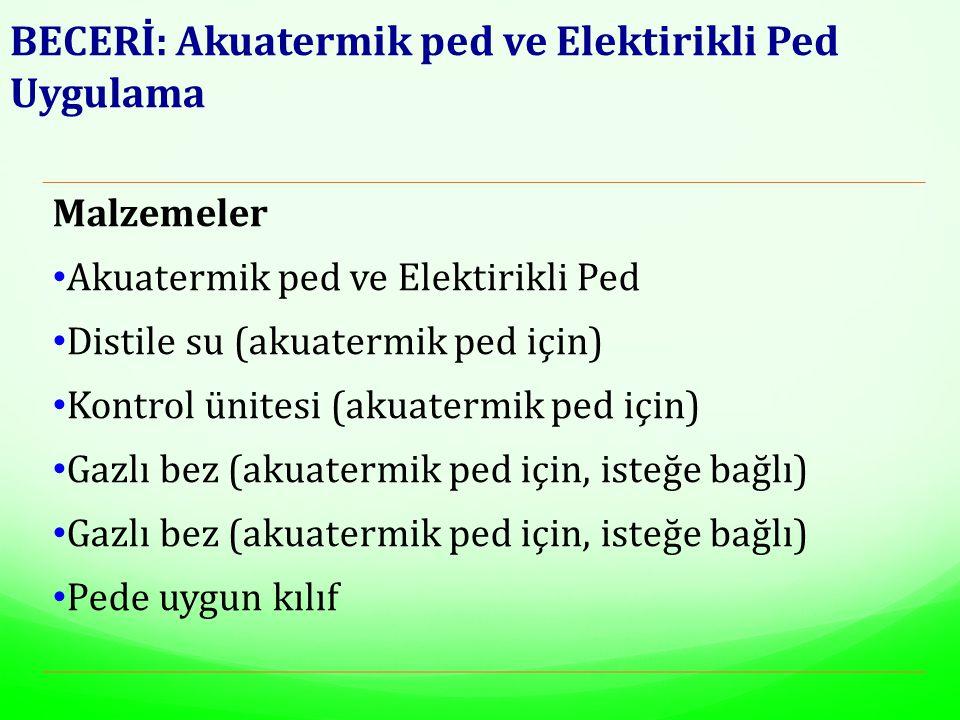 BECERİ: Akuatermik ped ve Elektirikli Ped Uygulama Malzemeler Akuatermik ped ve Elektirikli Ped Distile su (akuatermik ped için) Kontrol ünitesi (akuatermik ped için) Gazlı bez (akuatermik ped için, isteğe bağlı) Pede uygun kılıf