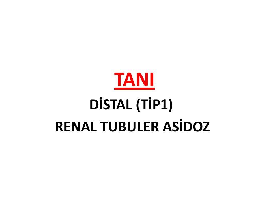 TANI DİSTAL (TİP1) RENAL TUBULER ASİDOZ