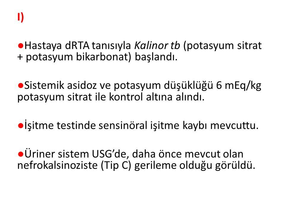 I) ●Hastaya dRTA tanısıyla Kalinor tb (potasyum sitrat + potasyum bikarbonat) başlandı.