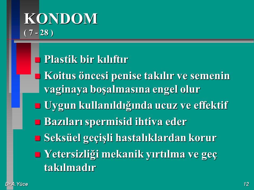 Dr.A.Yüce12 KONDOM ( 7 - 28 ) n Plastik bir kılıftır n Koitus öncesi penise takılır ve semenin vaginaya boşalmasına engel olur n Uygun kullanıldığında