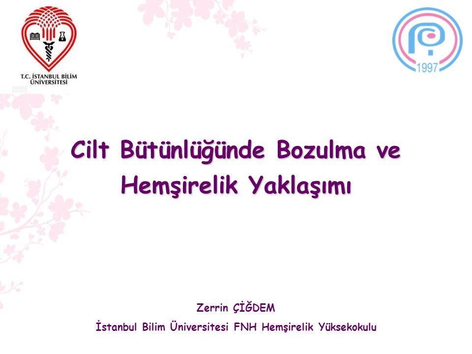 Cilt Bütünlüğünde Bozulma ve Hemşirelik Yaklaşımı Zerrin ÇİĞDEM İstanbul Bilim Üniversitesi FNH Hemşirelik Yüksekokulu