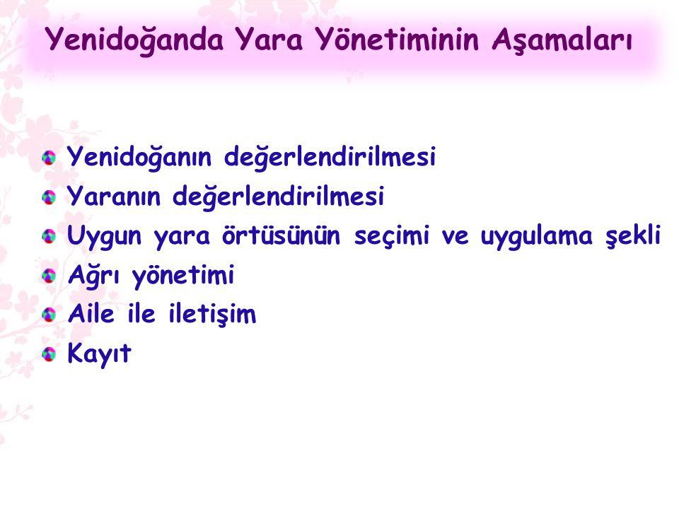 Yenidoğanda Yara Yönetiminin Aşamaları Yenidoğanın değerlendirilmesi Yaranın değerlendirilmesi Uygun yara örtüsünün seçimi ve uygulama şekli Ağrı yöne