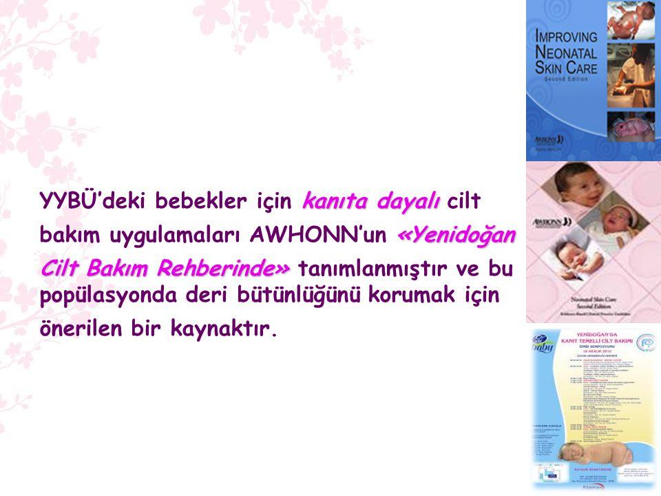 kanıta dayalı YYBÜ'deki bebekler için kanıta dayalı cilt «Yenidoğan bakım uygulamaları AWHONN'un «Yenidoğan Cilt Bakım Rehberinde» Cilt Bakım Rehberin