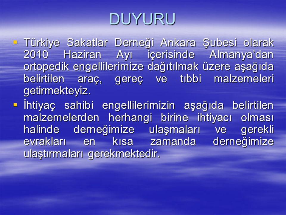 DUYURU  Türkiye Sakatlar Derneği Ankara Şubesi olarak 2010 Haziran Ayı içerisinde Almanya'dan ortopedik engellilerimize dağıtılmak üzere aşağıda belirtilen araç, gereç ve tıbbi malzemeleri getirmekteyiz.