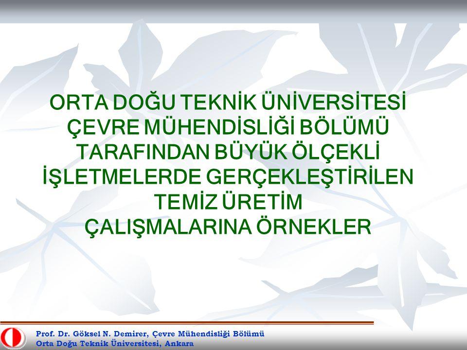 Prof. Dr. Göksel N. Demirer, Çevre Mühendisliği Bölümü Orta Doğu Teknik Üniversitesi, Ankara ORTA DOĞU TEKNİK ÜNİVERSİTESİ ÇEVRE MÜHENDİSLİĞİ BÖLÜMÜ T