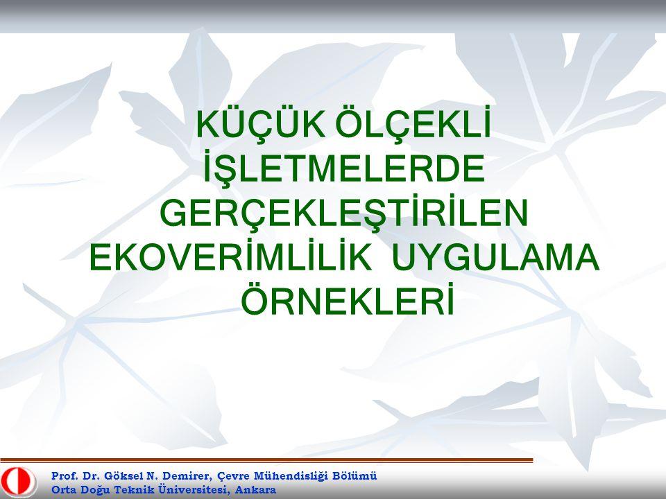 Prof. Dr. Göksel N. Demirer, Çevre Mühendisliği Bölümü Orta Doğu Teknik Üniversitesi, Ankara KÜÇÜK ÖLÇEKLİ İŞLETMELERDE GERÇEKLEŞTİRİLEN EKOVERİMLİLİK