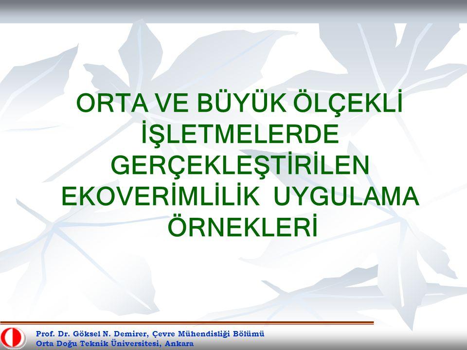 Prof. Dr. Göksel N. Demirer, Çevre Mühendisliği Bölümü Orta Doğu Teknik Üniversitesi, Ankara ORTA VE BÜYÜK ÖLÇEKLİ İŞLETMELERDE GERÇEKLEŞTİRİLEN EKOVE