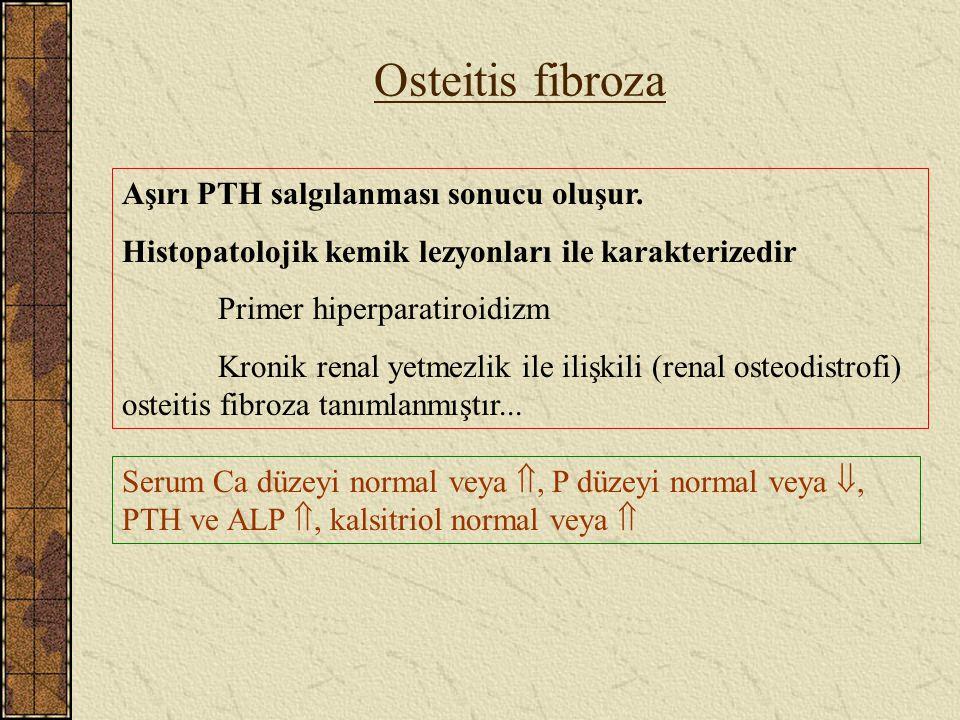 Osteitis fibroza Aşırı PTH salgılanması sonucu oluşur. Histopatolojik kemik lezyonları ile karakterizedir Primer hiperparatiroidizm Kronik renal yetme