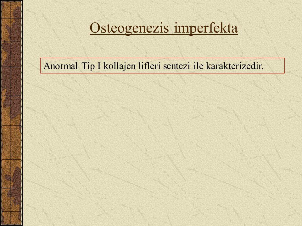 Osteogenezis imperfekta Anormal Tip I kollajen lifleri sentezi ile karakterizedir.