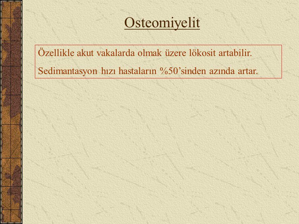 Osteomiyelit Özellikle akut vakalarda olmak üzere lökosit artabilir. Sedimantasyon hızı hastaların %50'sinden azında artar.