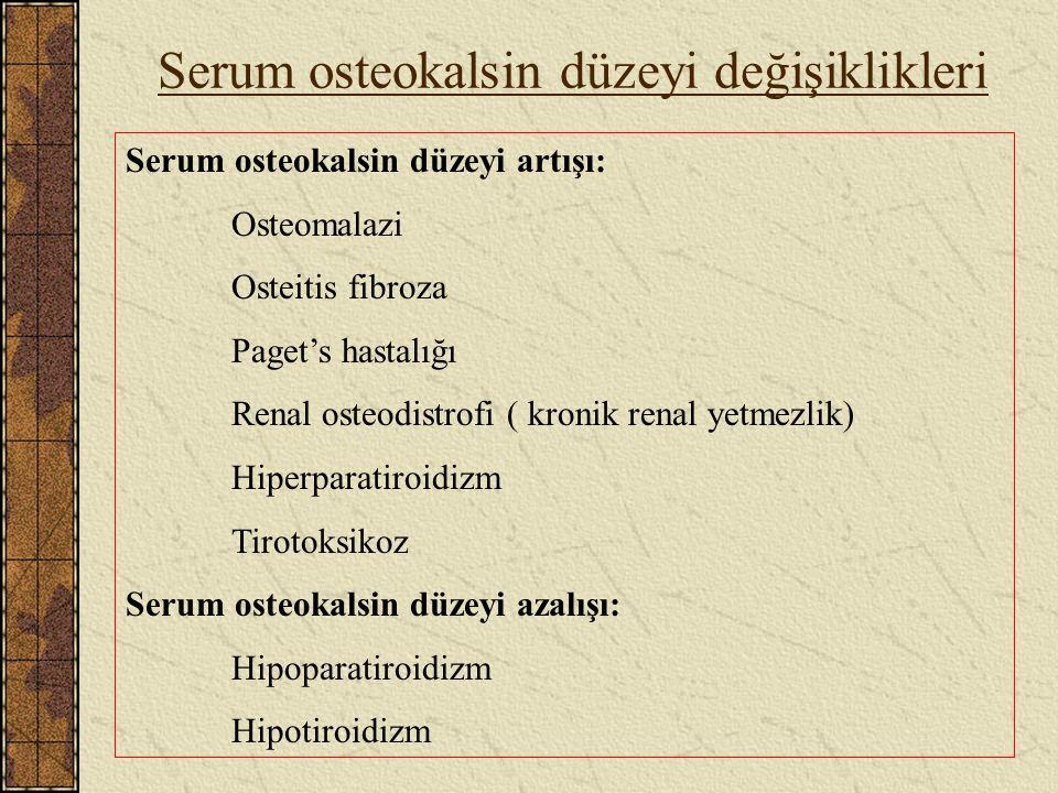 Serum osteokalsin düzeyi değişiklikleri Serum osteokalsin düzeyi artışı: Osteomalazi Osteitis fibroza Paget's hastalığı Renal osteodistrofi ( kronik r