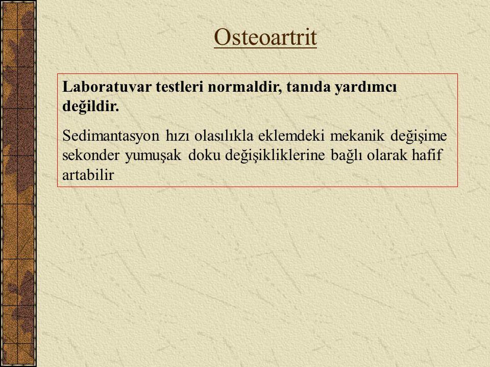Osteoartrit Laboratuvar testleri normaldir, tanıda yardımcı değildir. Sedimantasyon hızı olasılıkla eklemdeki mekanik değişime sekonder yumuşak doku d