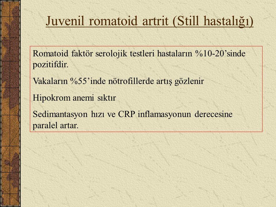 Juvenil romatoid artrit (Still hastalığı) Romatoid faktör serolojik testleri hastaların %10-20'sinde pozitifdir. Vakaların %55'inde nötrofillerde artı