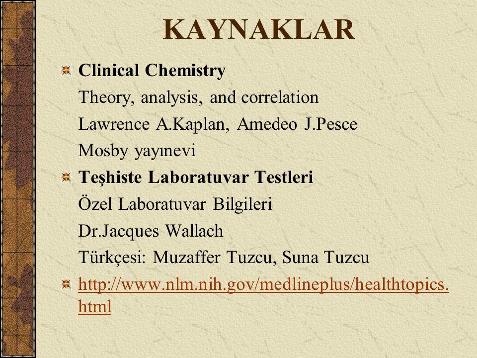 KAYNAKLAR Clinical Chemistry Theory, analysis, and correlation Lawrence A.Kaplan, Amedeo J.Pesce Mosby yayınevi Teşhiste Laboratuvar Testleri Özel Lab