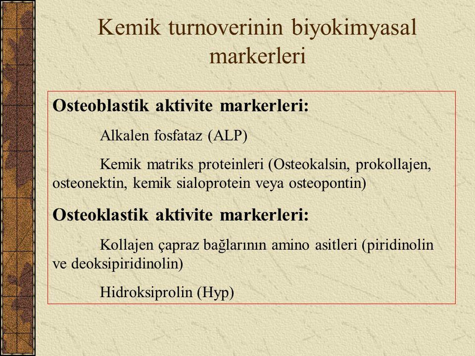 Kemik turnoverinin biyokimyasal markerleri Osteoblastik aktivite markerleri: Alkalen fosfataz (ALP) Kemik matriks proteinleri (Osteokalsin, prokollaje