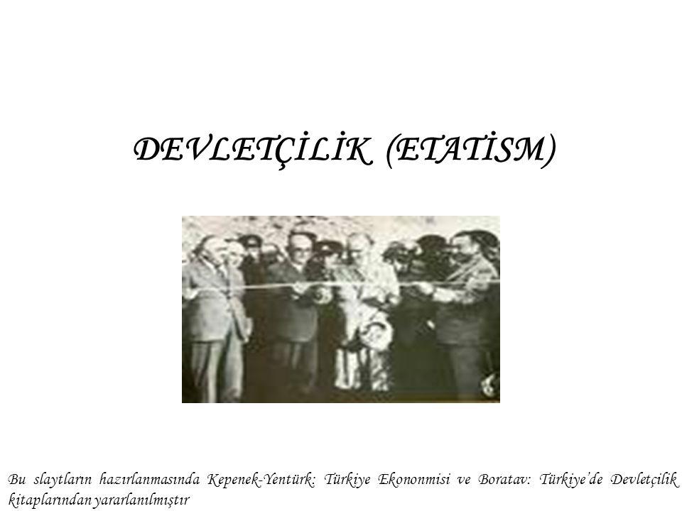 DEVLETÇİLİK (ETATİSM) Bu slaytların hazırlanmasında Kepenek-Yentürk: Türkiye Ekononmisi ve Boratav: Türkiye'de Devletçilik kitaplarından yararlanılmış