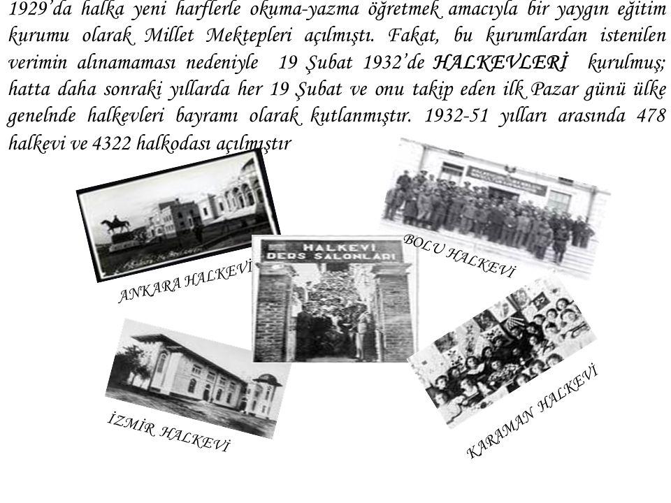 1929'da halka yeni harflerle okuma-yazma öğretmek amacıyla bir yaygın eğitim kurumu olarak Millet Mektepleri açılmıştı. Fakat, bu kurumlardan istenile