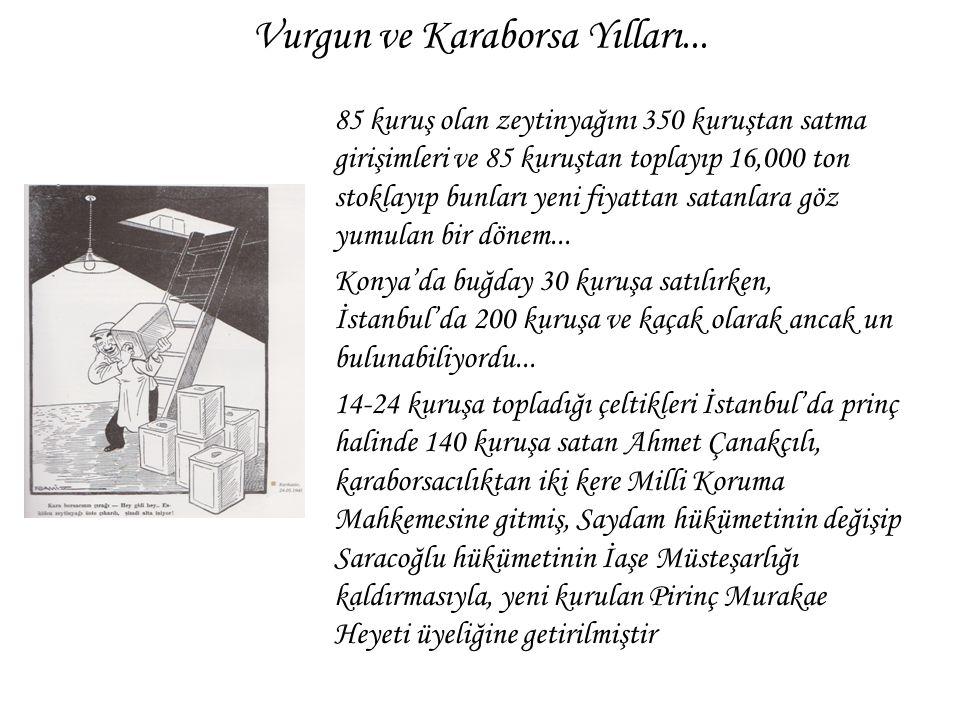 Vurgun ve Karaborsa Yılları... 85 kuruş olan zeytinyağını 350 kuruştan satma girişimleri ve 85 kuruştan toplayıp 16,000 ton stoklayıp bunları yeni fiy