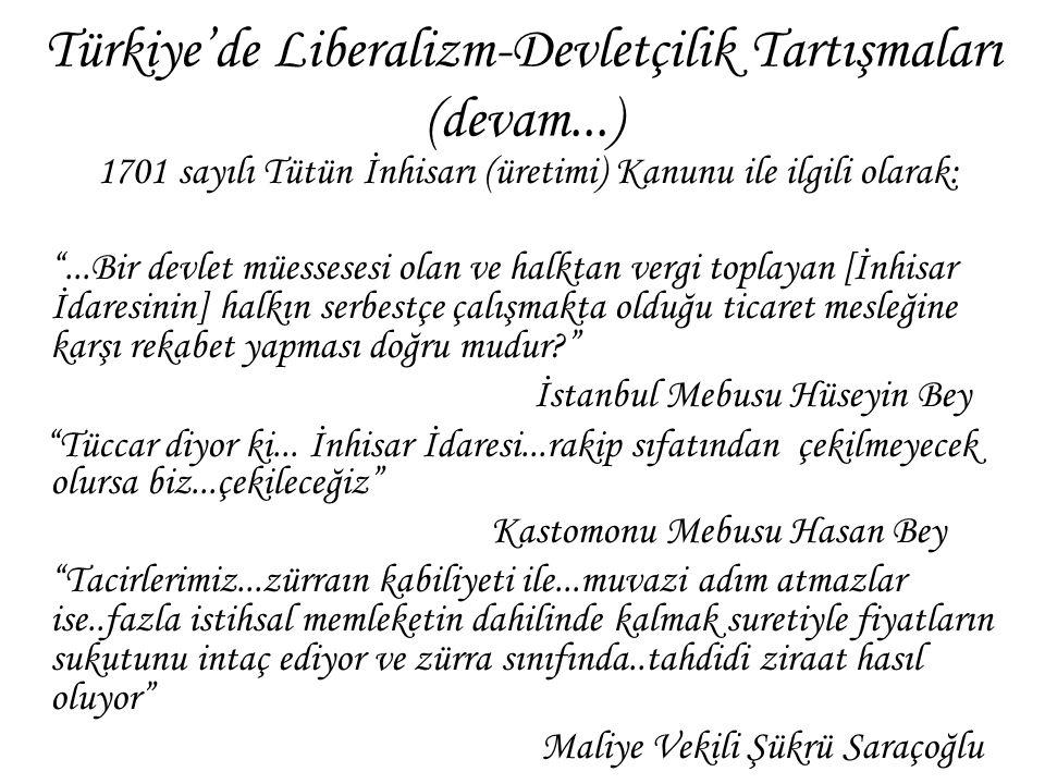 """Türkiye'de Liberalizm-Devletçilik Tartışmaları (devam...) 1701 sayılı Tütün İnhisarı (üretimi) Kanunu ile ilgili olarak: """"...Bir devlet müessesesi ola"""