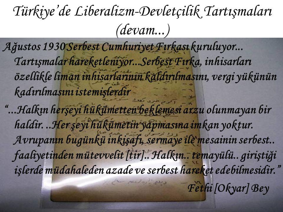 Türkiye'de Liberalizm-Devletçilik Tartışmaları (devam...) Ağustos 1930 Serbest Cumhuriyet Fırkası kuruluyor... Tartışmalar hareketleniyor...Serbest Fı