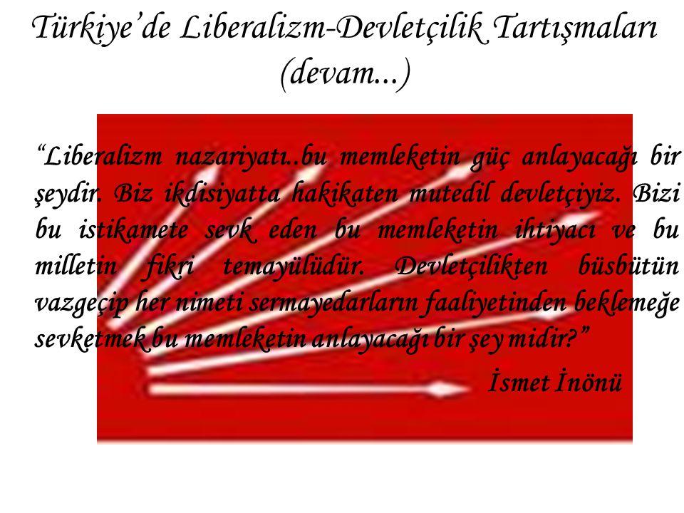 """Türkiye'de Liberalizm-Devletçilik Tartışmaları (devam...) """"Liberalizm nazariyatı..bu memleketin güç anlayacağı bir şeydir. Biz ikdisiyatta hakikaten m"""