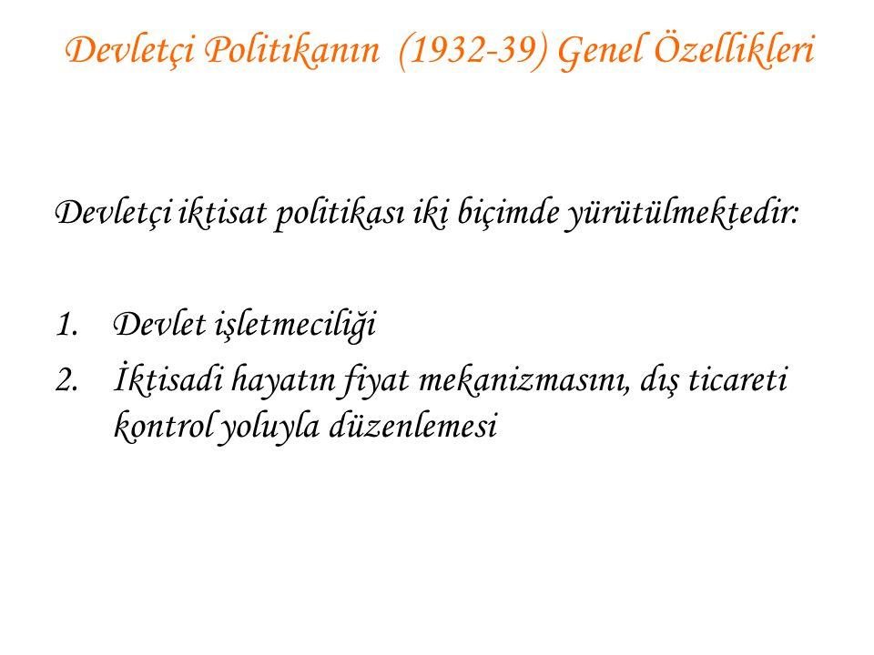 Devletçi Politikanın (1932-39) Genel Özellikleri Devletçi iktisat politikası iki biçimde yürütülmektedir: 1.Devlet işletmeciliği 2.İktisadi hayatın fi