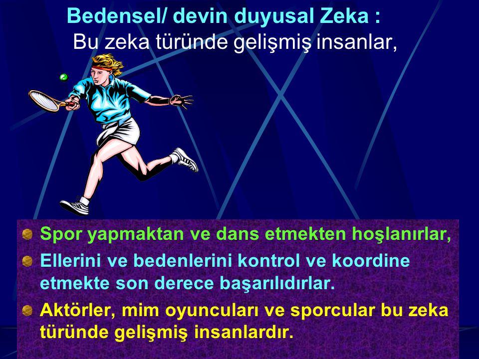 Erol KOCABABA Ekşili İlköğretim Okulu 1- Bedensel/ devin duyusal Zeka : Bu zeka türü, Vücudunu kullanma (dans ve vücut dili ), Oyun oynama (spor yapma