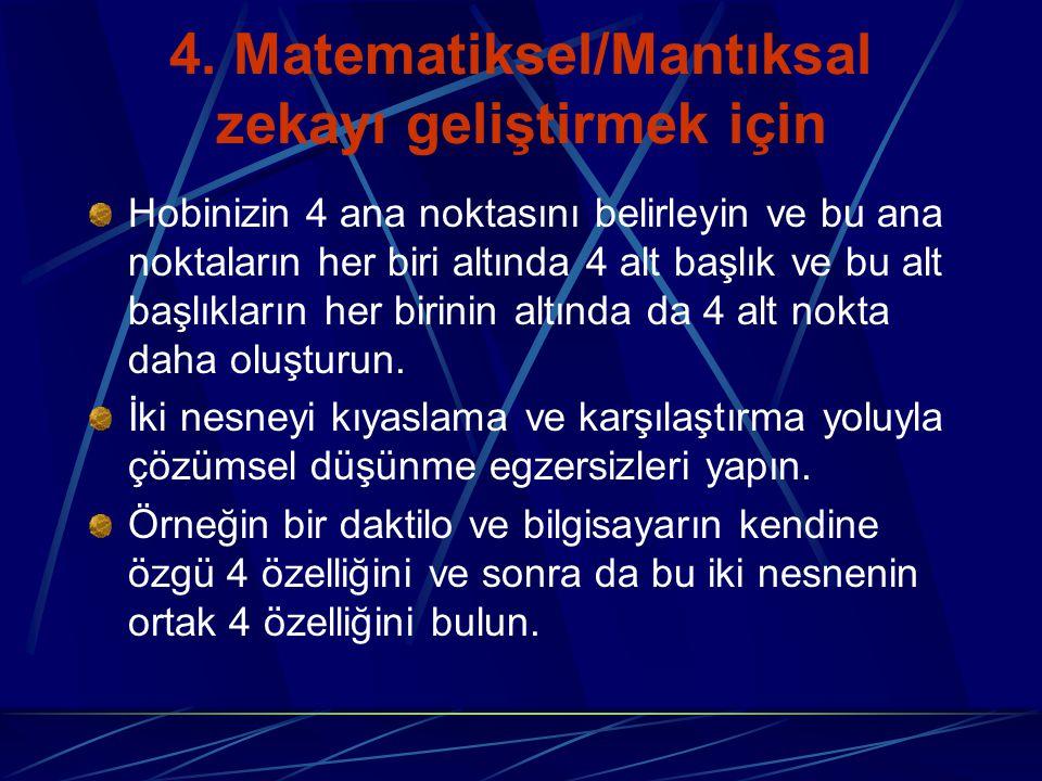 4- Matematiksel/Mantıksal Zeka : matematiksel ve bilimsel konulardan hoşlanırlar ve benzer şeyleri eşleştirme, problem ve bulmaca çözmede başarılıdırl