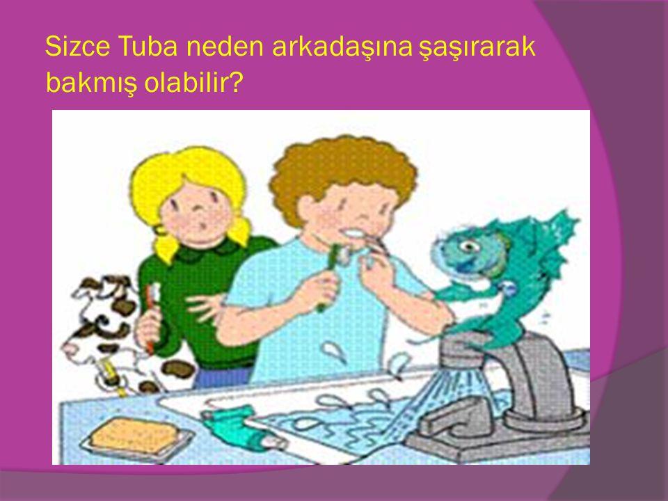 Sizce Tuba neden arkadaşına şaşırarak bakmış olabilir?